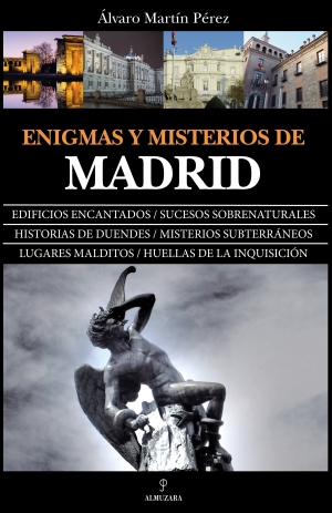 Enigmas y misterios de Madrid, Alvaro Martín, Almuzara